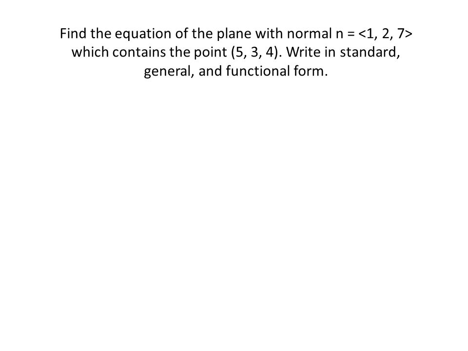 Find the equation of the plane with normal n = <1, 2, 7> which contains the point (5, 3, 4).