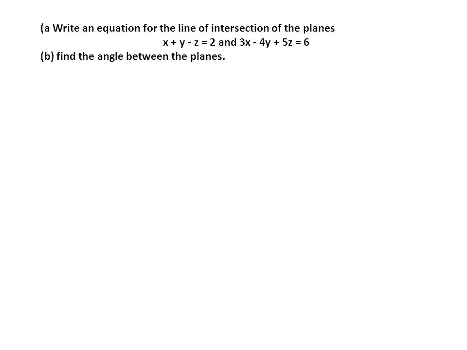(a Write an equation for the line of intersection of the planes