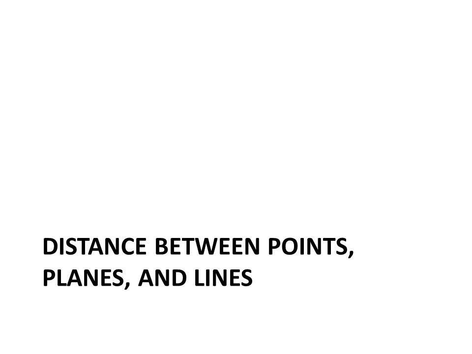 Distance between points, planes, and lines