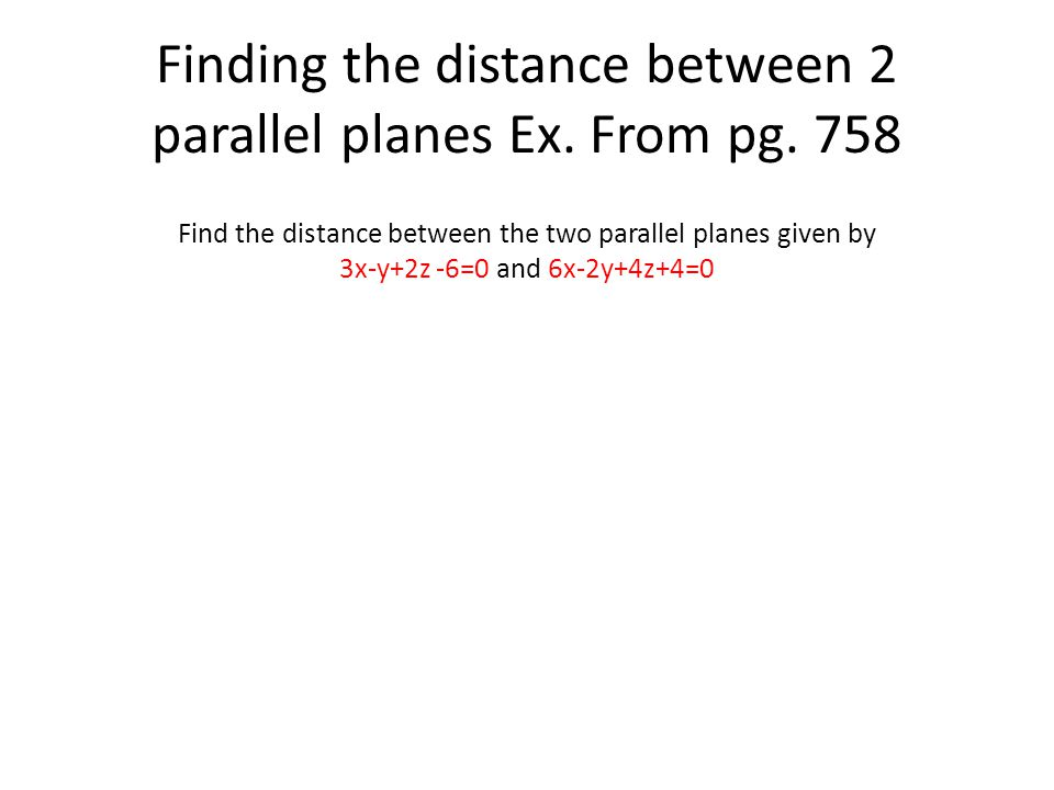 Finding the distance between 2 parallel planes Ex. From pg. 758