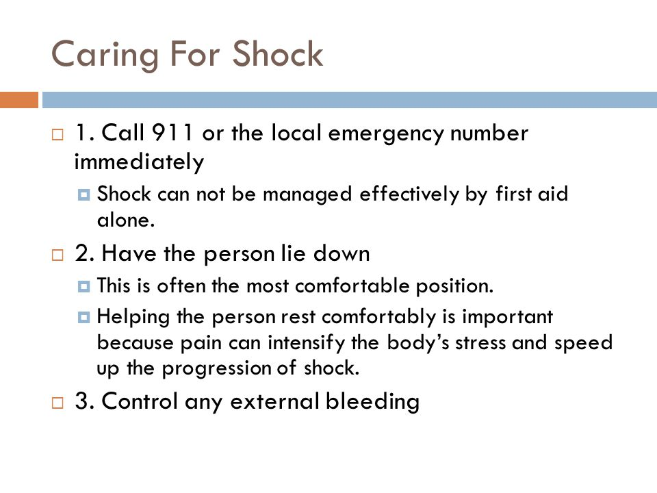 Caring For Shock 1. Call 911 or the local emergency number immediately