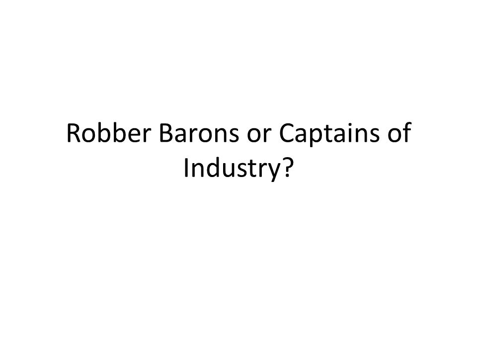 "robber barons or captains of industry Write the script that you will present during the mock trial in response to the  question: was ____ a ""robber baron"" or a ""captain of industry"" star."