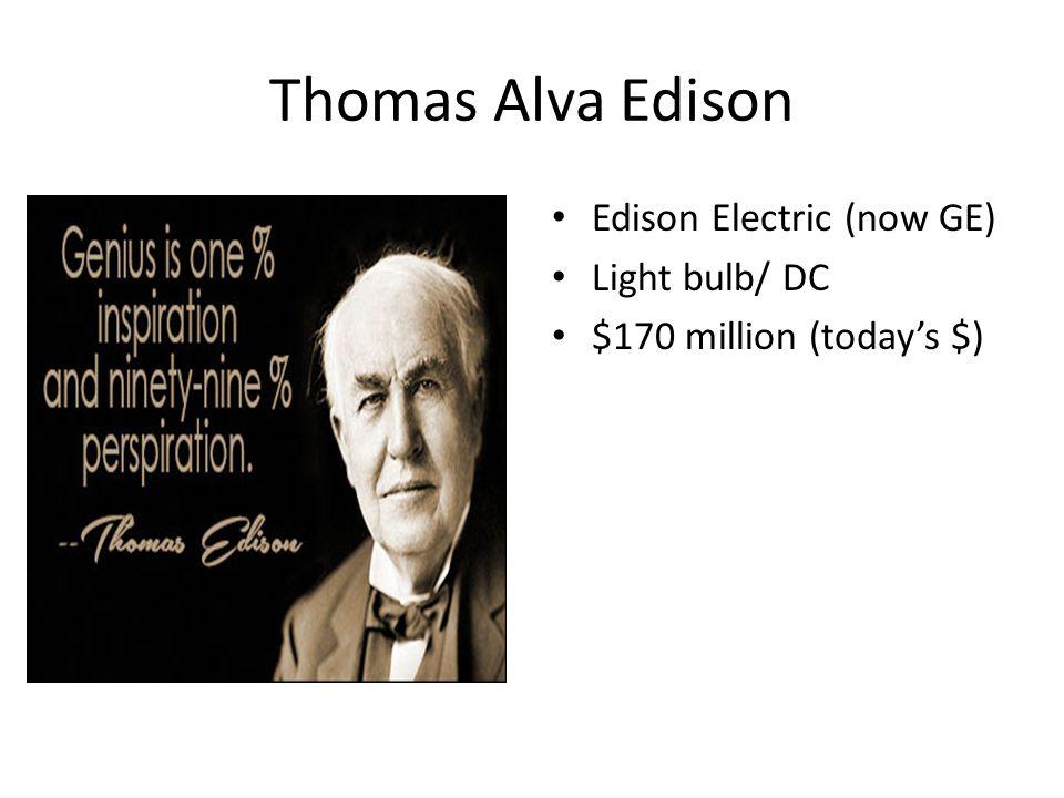 Thomas Alva Edison Edison Electric (now GE) Light bulb/ DC