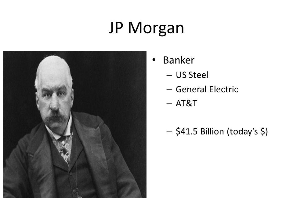 JP Morgan Banker US Steel General Electric AT&T