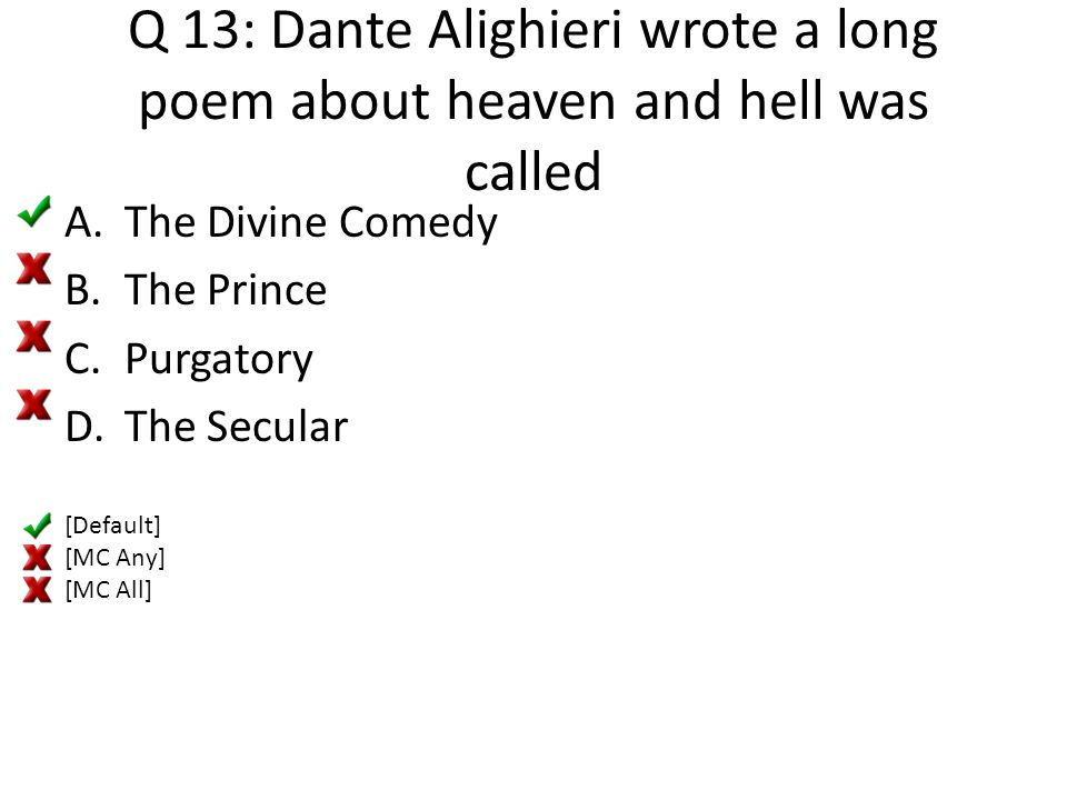 Q 13: Dante Alighieri wrote a long poem about heaven and hell was called