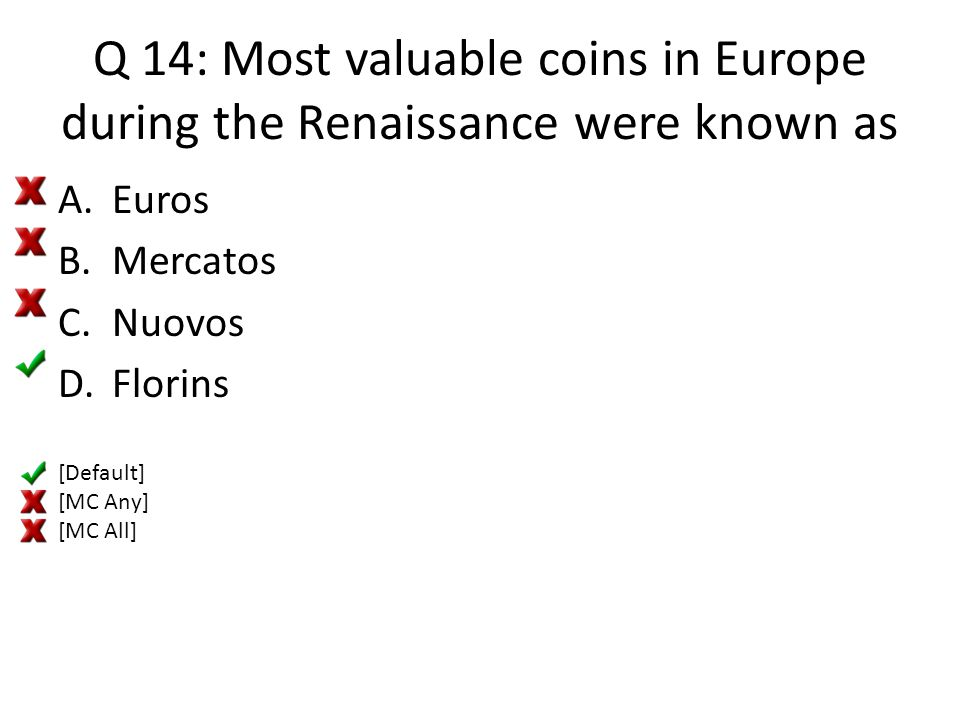 Q 14: Most valuable coins in Europe during the Renaissance were known as