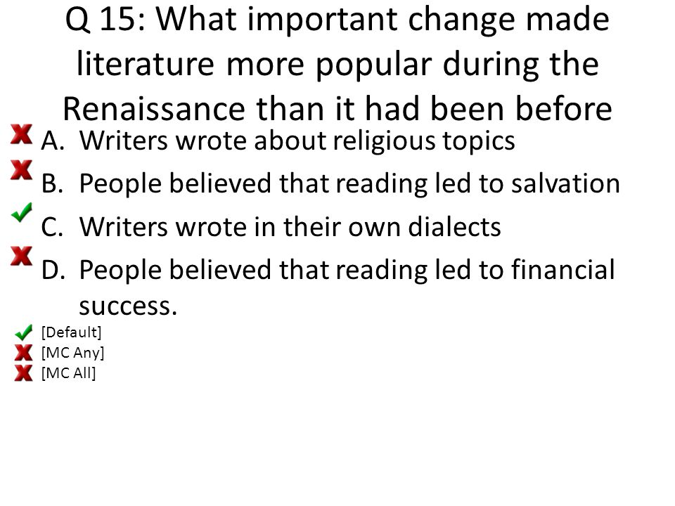 Q 15: What important change made literature more popular during the Renaissance than it had been before