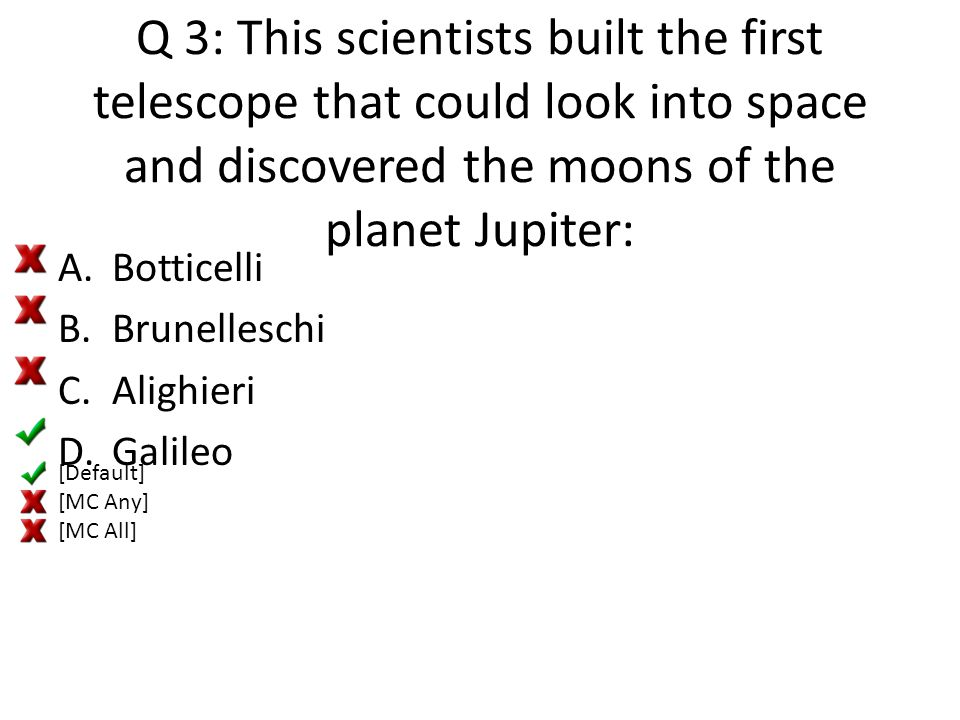 Q 3: This scientists built the first telescope that could look into space and discovered the moons of the planet Jupiter:
