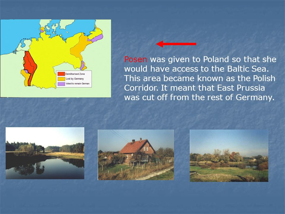 Posen was given to Poland so that she would have access to the Baltic Sea.