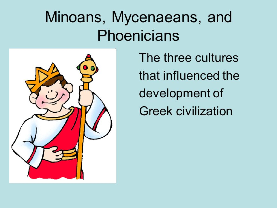Minoans, Mycenaeans, and Phoenicians