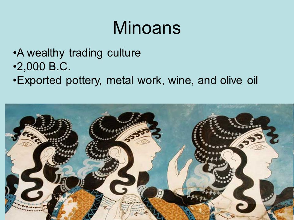 Minoans A wealthy trading culture 2,000 B.C.