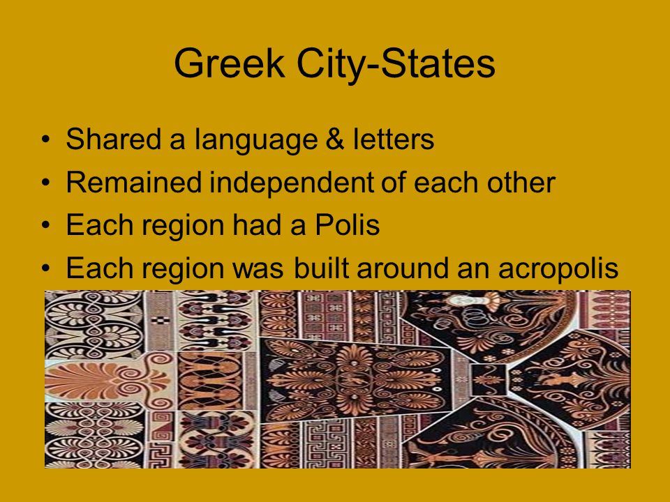 Greek City-States Shared a language & letters