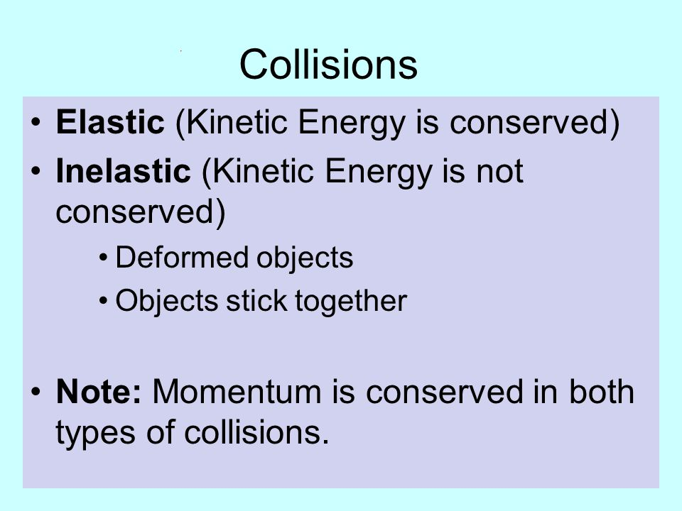 Collisions Elastic (Kinetic Energy is conserved)
