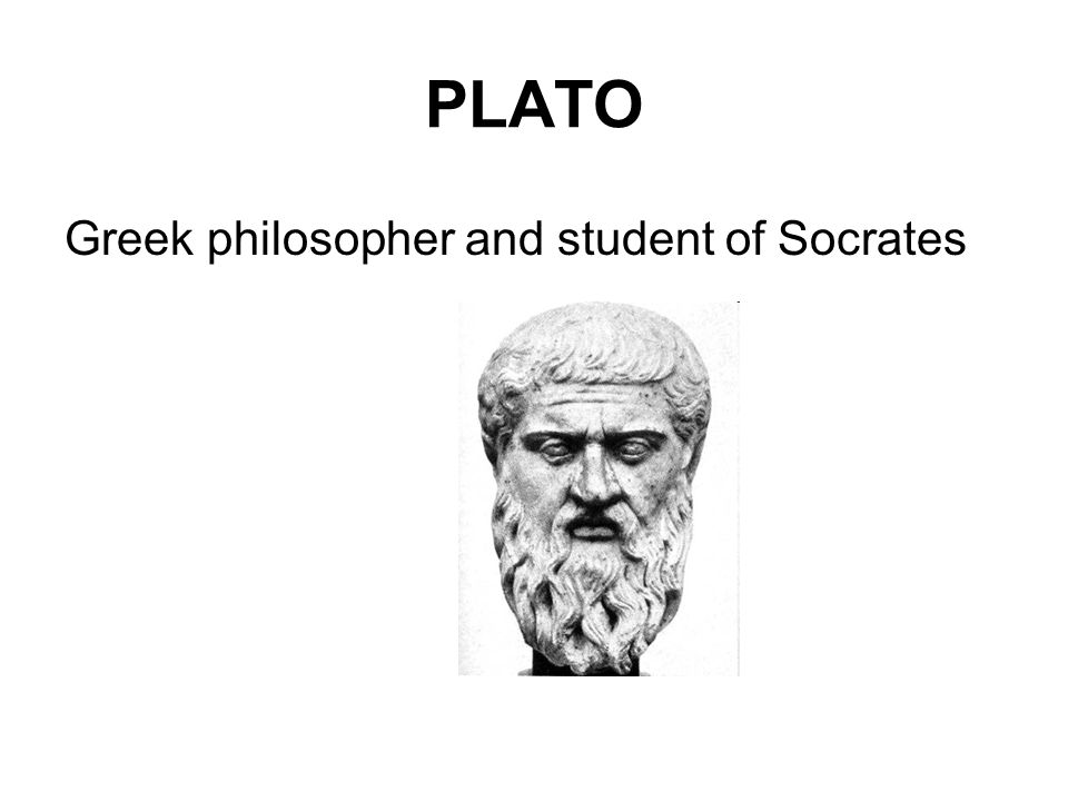 PLATO Greek philosopher and student of Socrates
