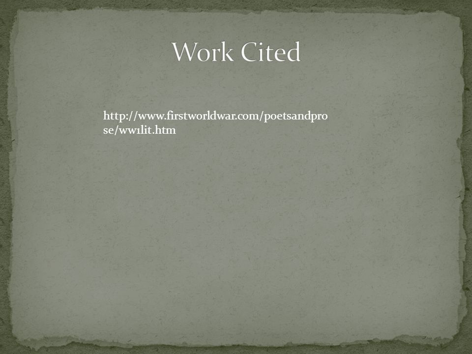 Work Cited http://www.firstworldwar.com/poetsandprose/ww1lit.htm