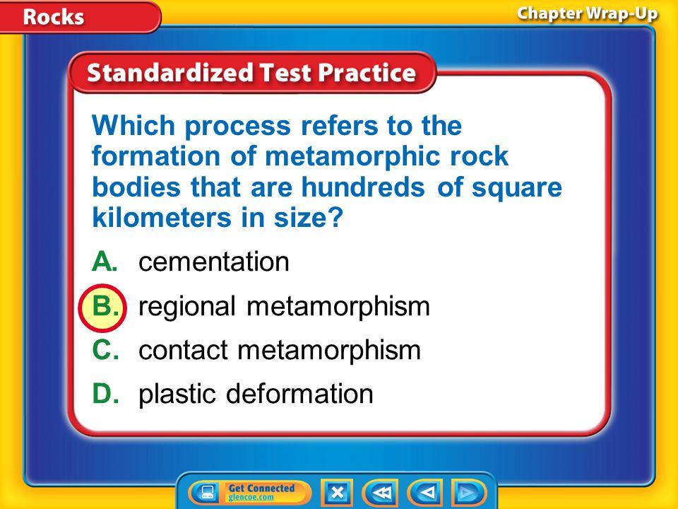 B. regional metamorphism C. contact metamorphism