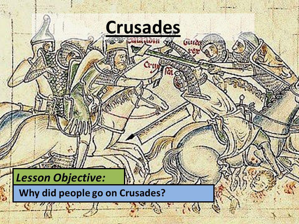 Crusades Lesson Objective: Why did people go on Crusades