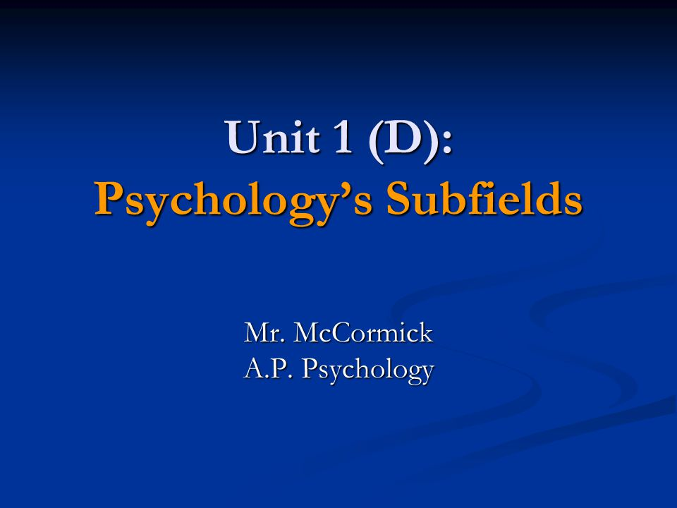 Unit 1 (D): Psychology's Subfields