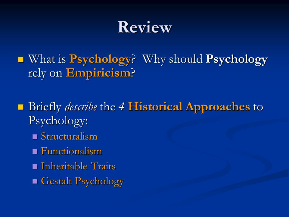 Review What is Psychology Why should Psychology rely on Empiricism