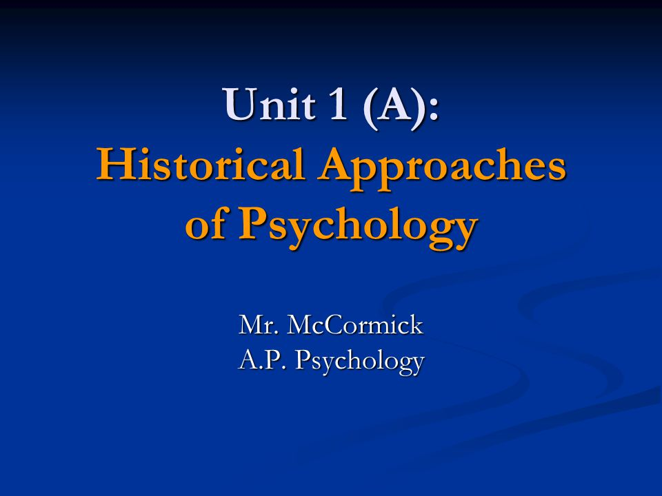 Unit 1 (A): Historical Approaches of Psychology