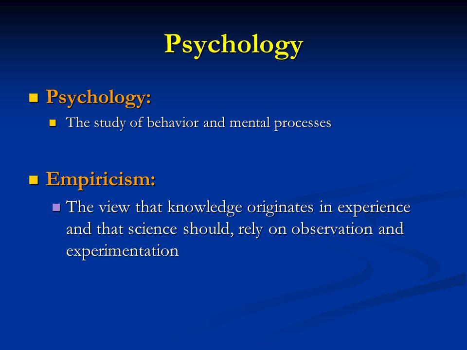 Psychology Psychology: Empiricism: