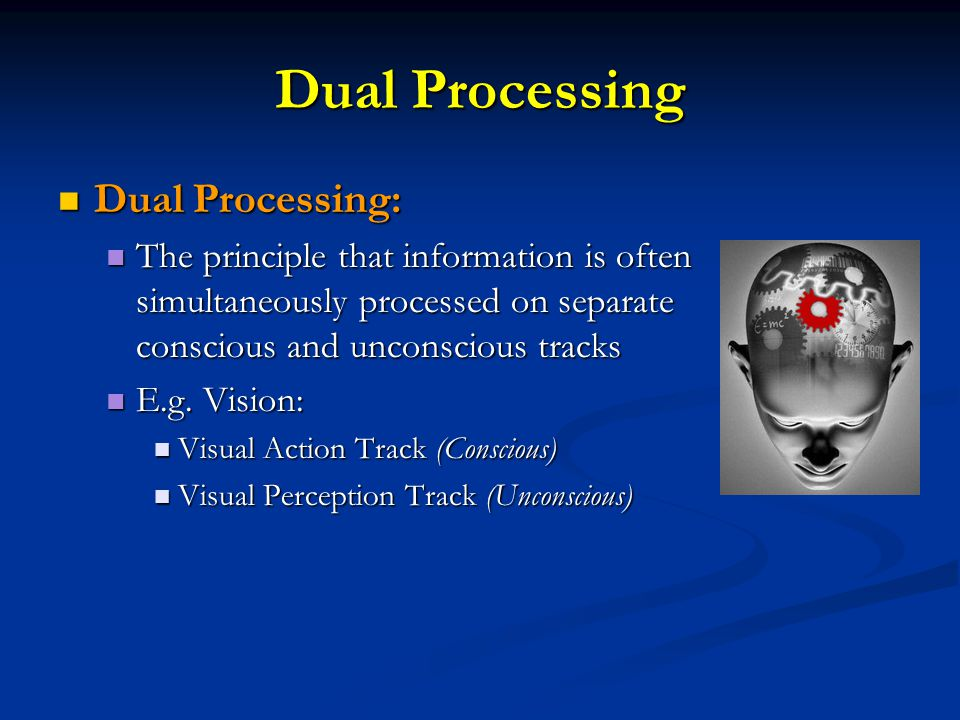 Dual Processing Dual Processing:
