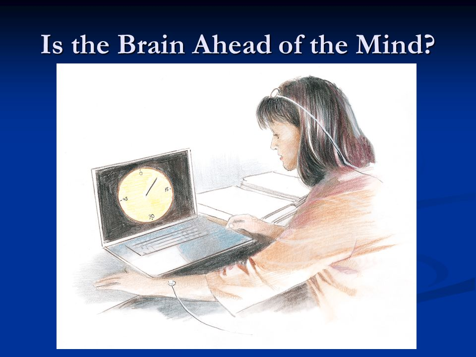 Is the Brain Ahead of the Mind