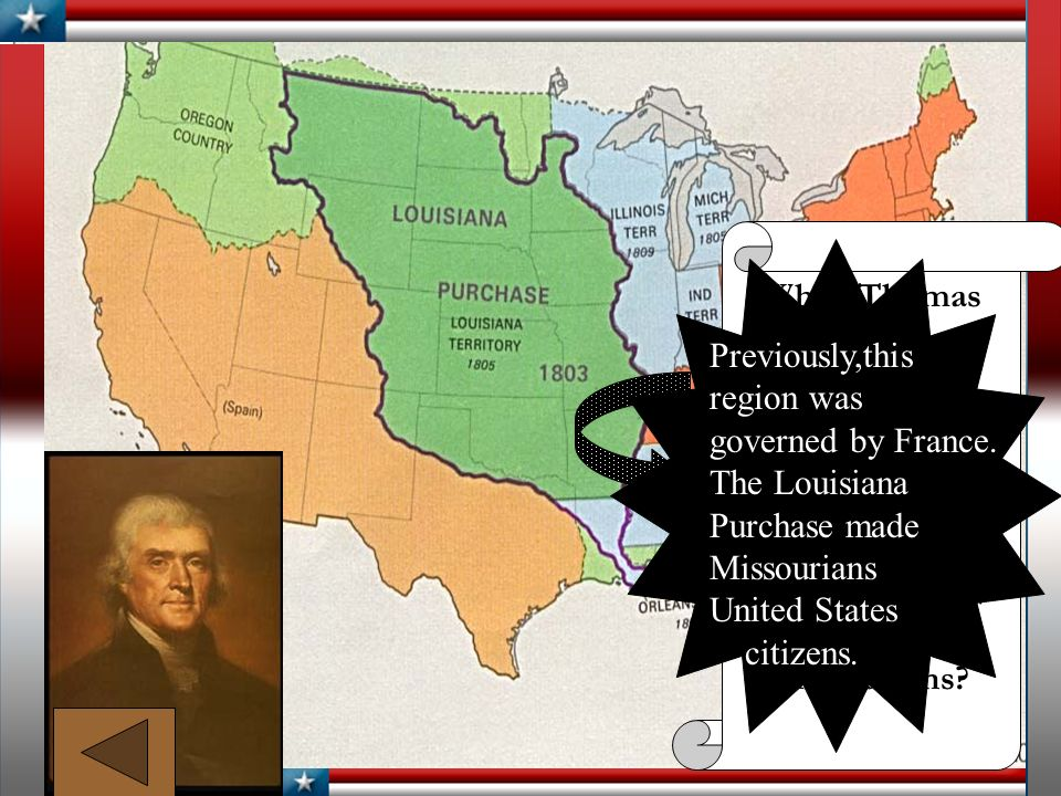 While Thomas Jefferson was. president, he. purchased the. region of the. United States. known then as.