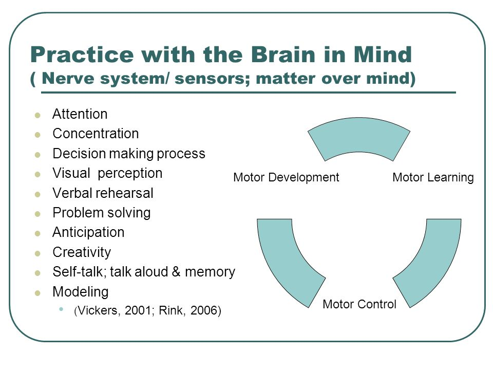 Practice with the Brain in Mind ( Nerve system/ sensors; matter over mind)