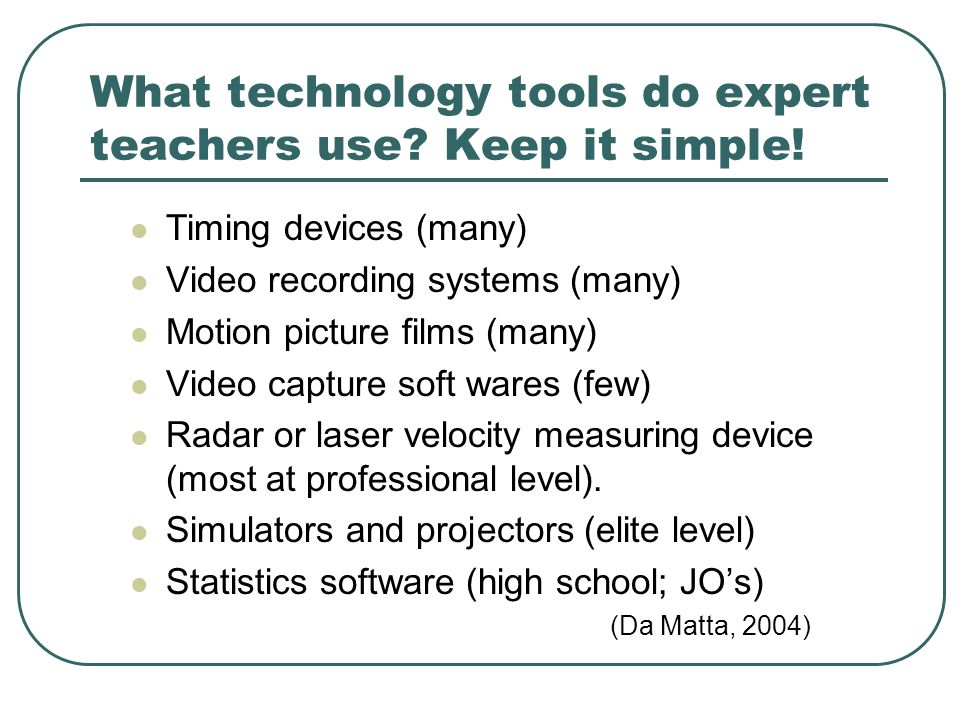 What technology tools do expert teachers use Keep it simple!