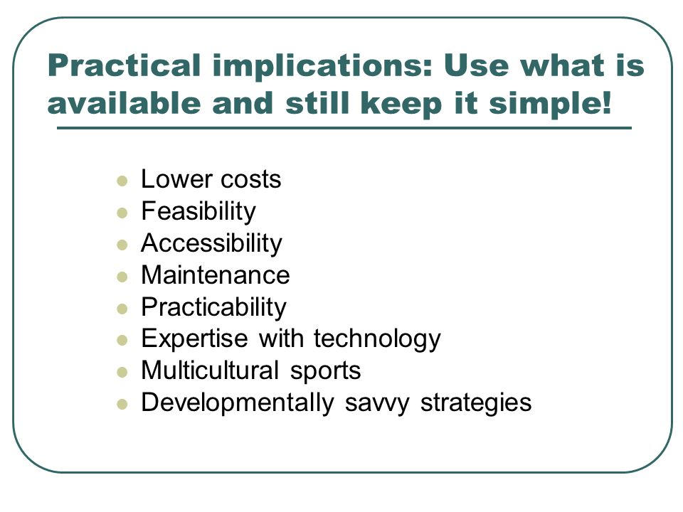 Practical implications: Use what is available and still keep it simple!