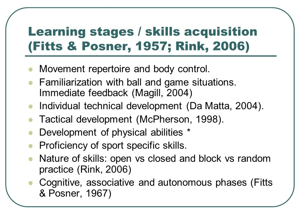 Learning stages / skills acquisition (Fitts & Posner, 1957; Rink, 2006)