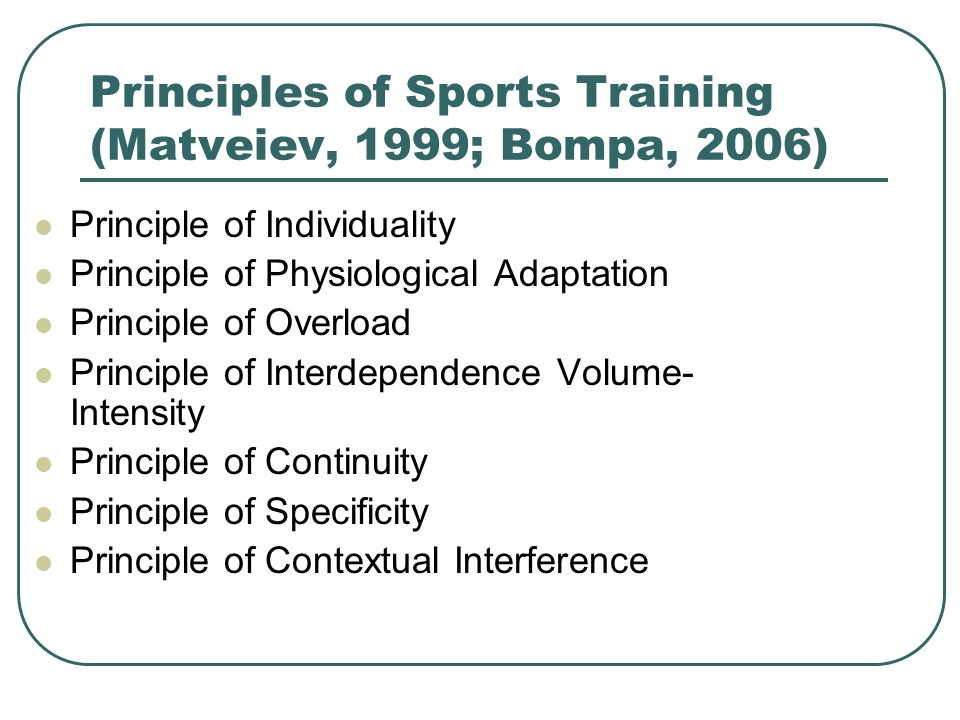 Principles of Sports Training (Matveiev, 1999; Bompa, 2006)