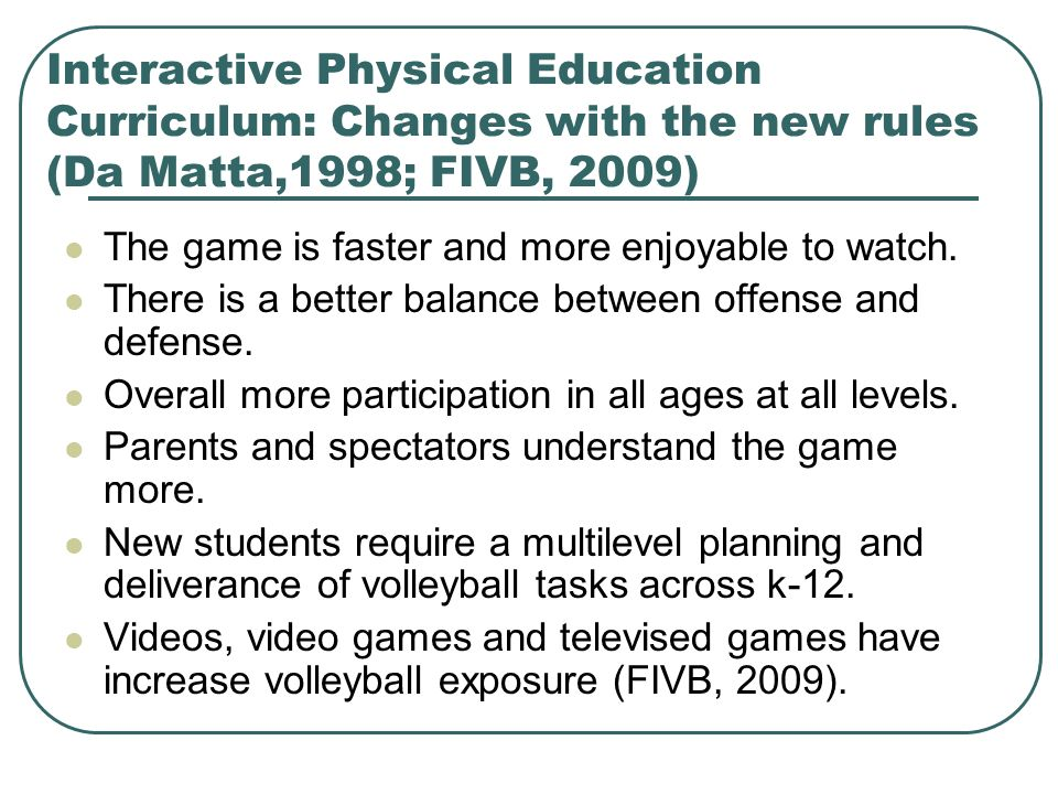 Interactive Physical Education Curriculum: Changes with the new rules (Da Matta,1998; FIVB, 2009)