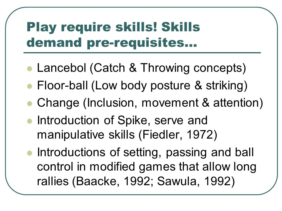 Play require skills! Skills demand pre-requisites…
