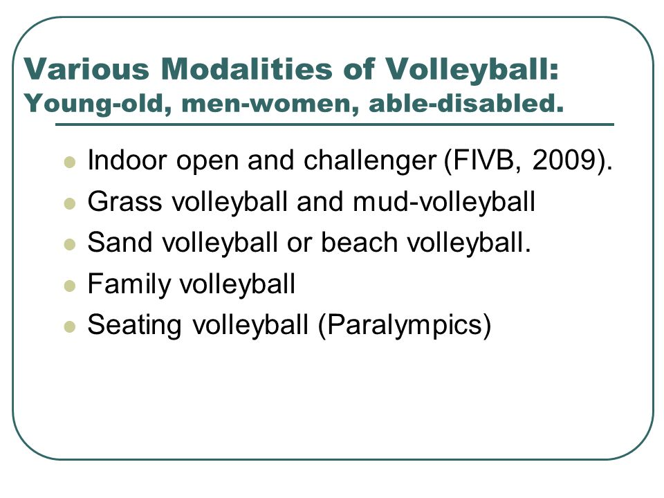 Various Modalities of Volleyball: Young-old, men-women, able-disabled.