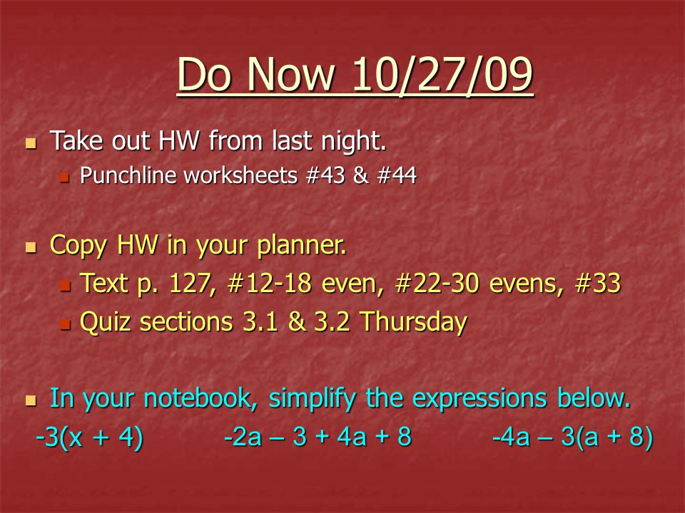 Do Now 10/27/09 Take out HW from last night. Copy HW in your planner.