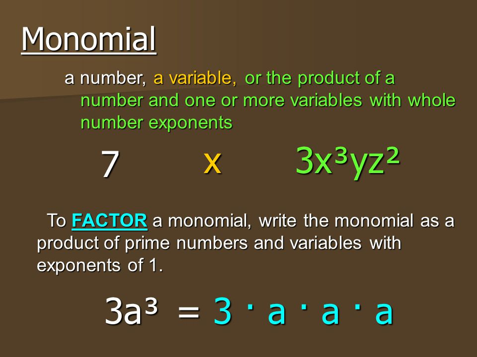 x 3x³yz² 7 3a³ = 3 · a · a · a Monomial a number, a variable,