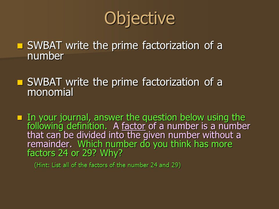 Objective SWBAT write the prime factorization of a number
