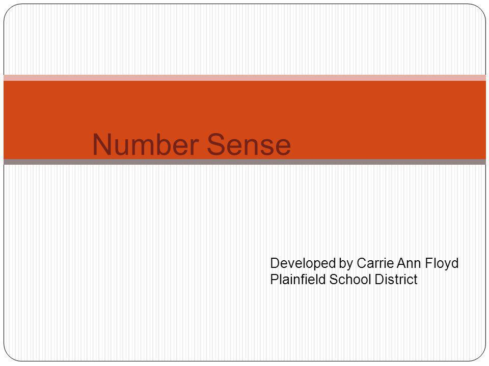 Number Sense Developed by Carrie Ann Floyd Plainfield School District