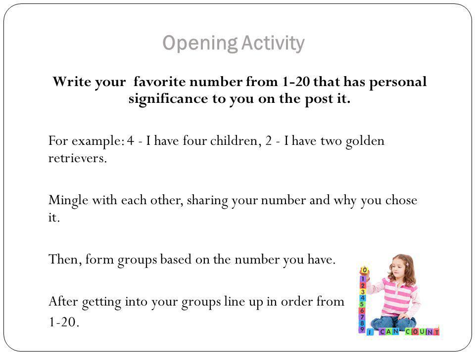 Opening Activity Write your favorite number from 1-20 that has personal significance to you on the post it.