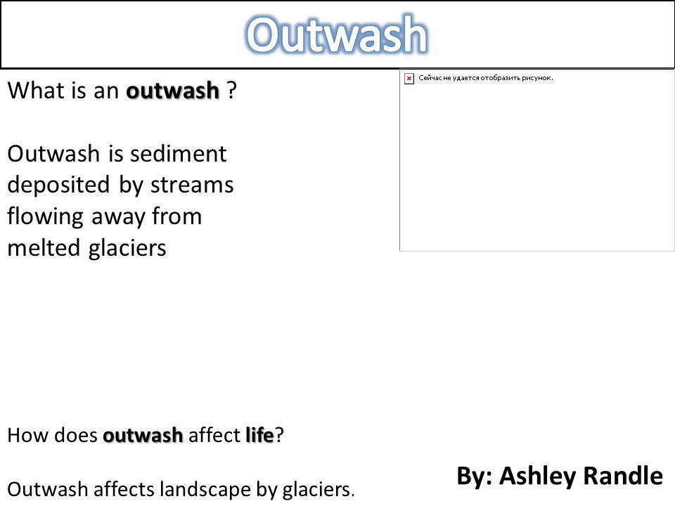 Outwash By: Ashley Randle What is an outwash