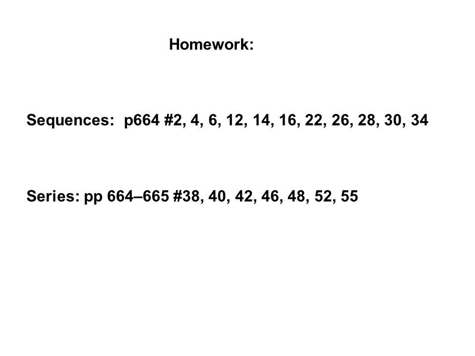 Homework: Sequences: p664 #2, 4, 6, 12, 14, 16, 22, 26, 28, 30, 34.