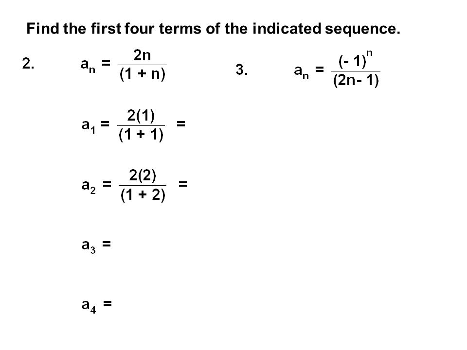 Find the first four terms of the indicated sequence.