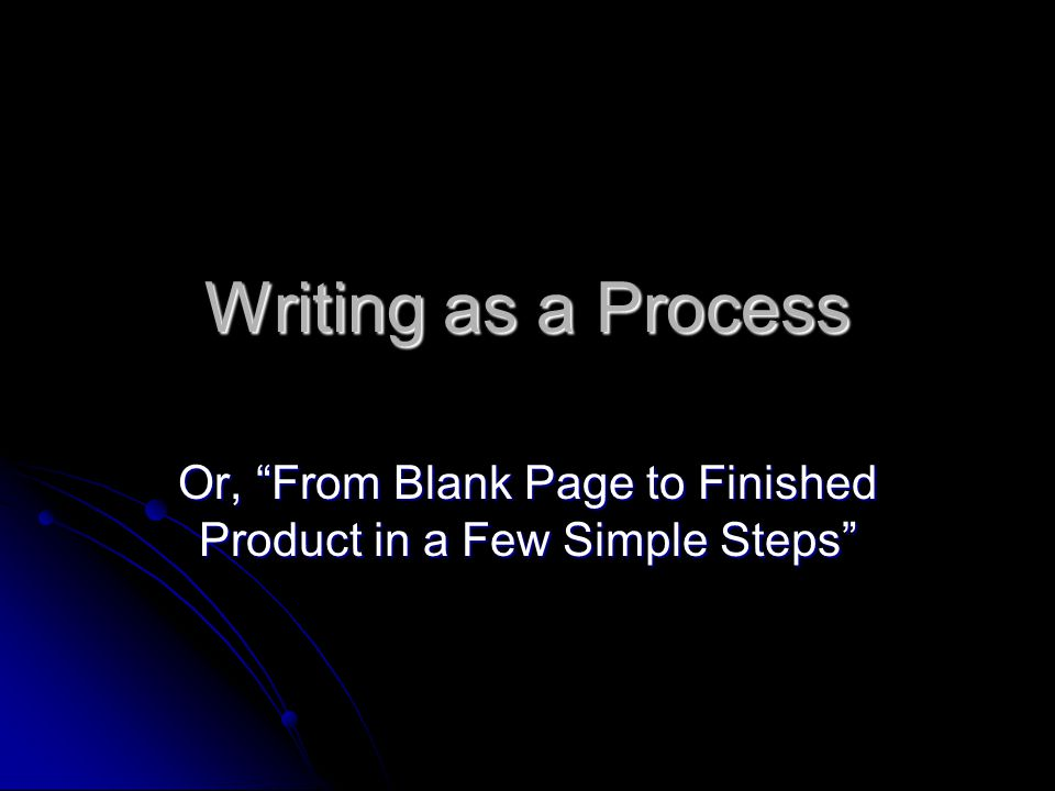 Or, From Blank Page to Finished Product in a Few Simple Steps