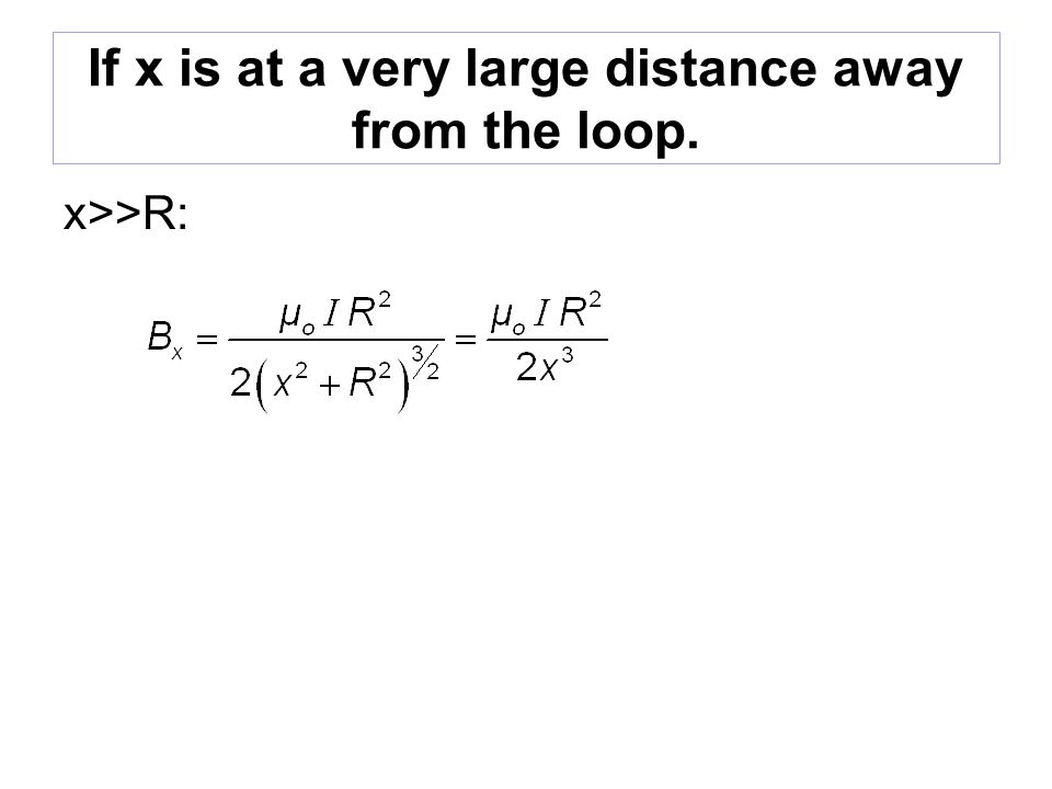 If x is at a very large distance away from the loop.