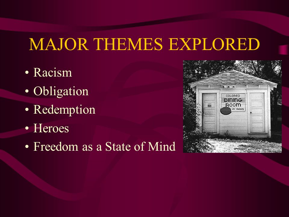 MAJOR THEMES EXPLORED Racism Obligation Redemption Heroes