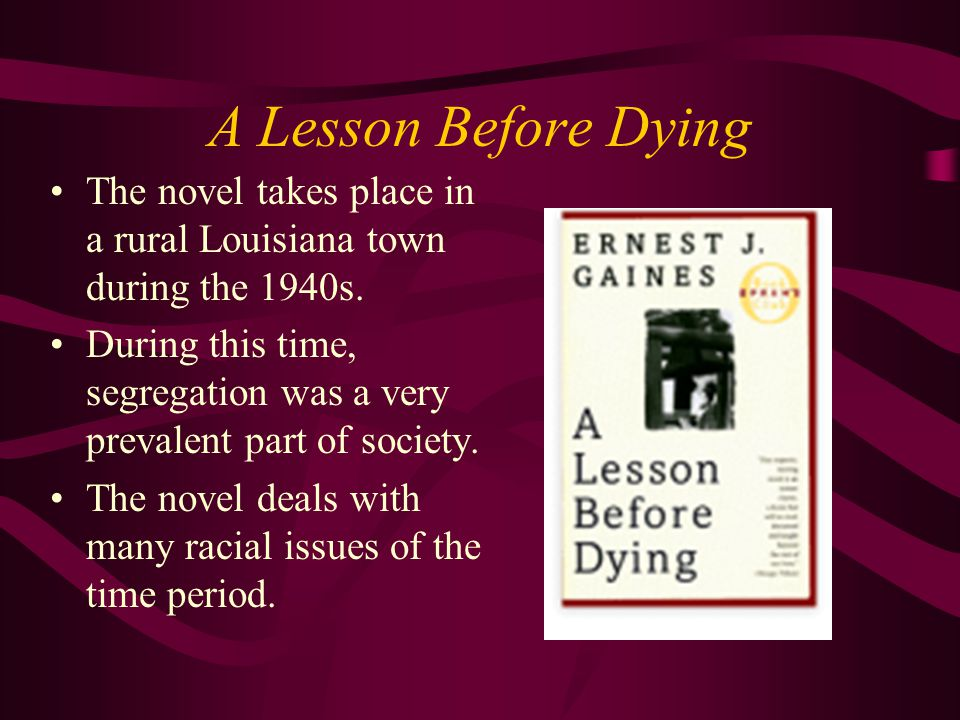 a report on ernest gaines novel a lesson before dying In a lesson before dying, ernest j gaines returns to the southern  louisiana setting he has established in his earlier fiction as his own the year is  1948.
