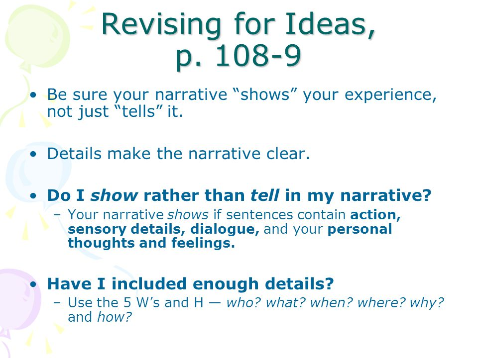 Revising for Ideas, p Be sure your narrative shows your experience, not just tells it.