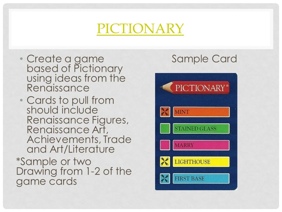 Pictionary Create a game based of Pictionary using ideas from the Renaissance.